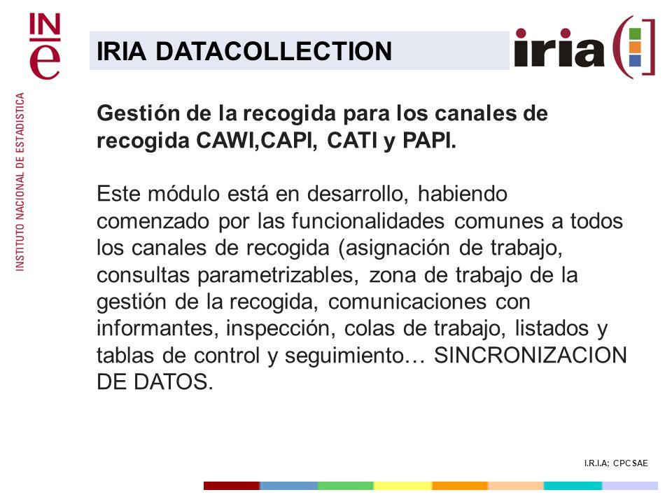 IRIA DATACOLLECTION Gestión de la recogida para los canales de recogida CAWI,CAPI, CATI y PAPI.