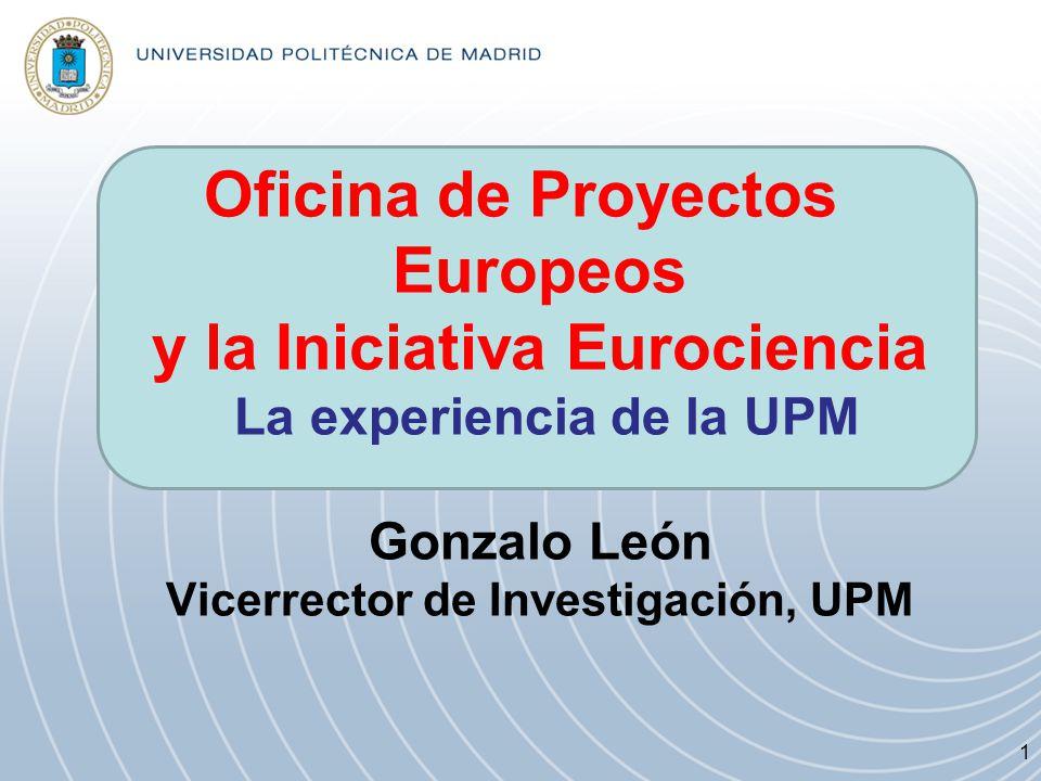 Oficina de Proyectos Europeos y la Iniciativa Eurociencia La experiencia de la UPM Gonzalo León Vicerrector de Investigación, UPM