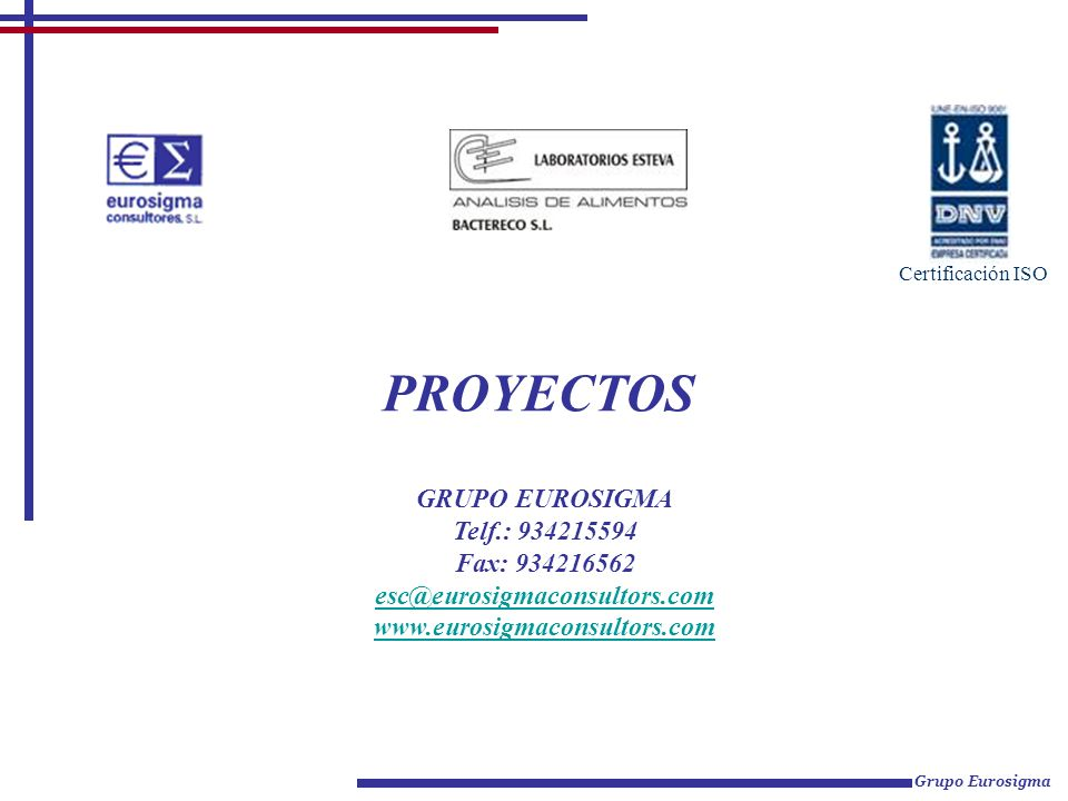 PROYECTOS GRUPO EUROSIGMA Telf.: 934215594 Fax: 934216562