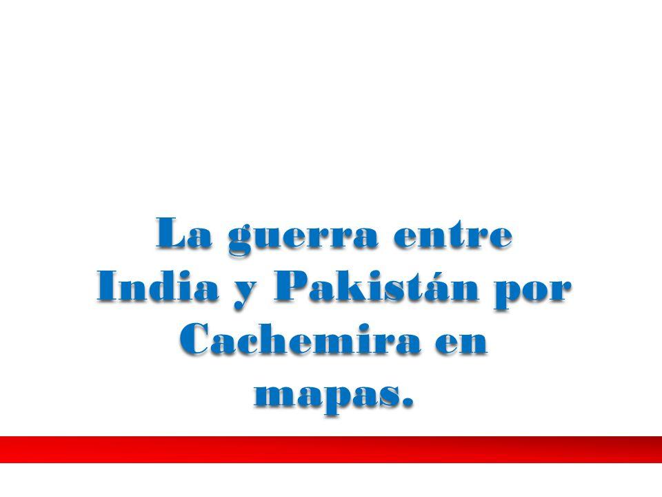 La guerra entre India y Pakistán por Cachemira en mapas.