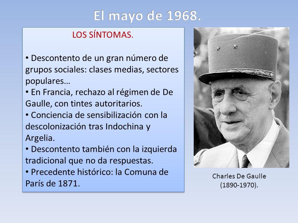 El mayo de 1968.LOS SÍNTOMAS. Descontento de un gran número de grupos sociales: clases medias, sectores populares…