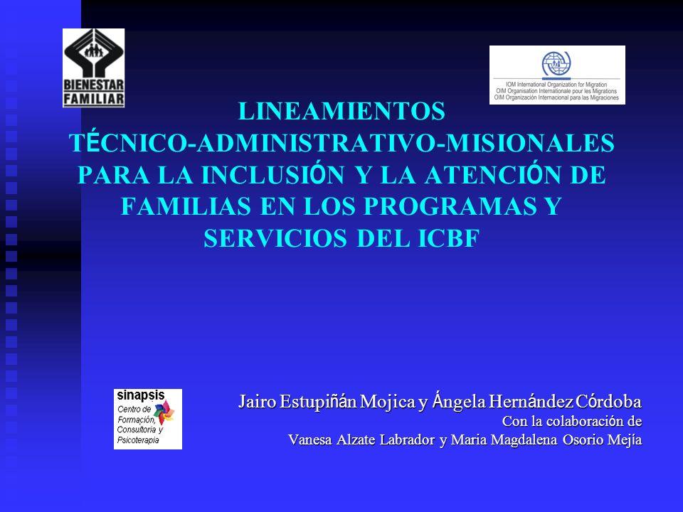 LINEAMIENTOS TÉCNICO-ADMINISTRATIVO-MISIONALES PARA LA INCLUSIÓN Y LA ATENCIÓN DE FAMILIAS EN LOS PROGRAMAS Y SERVICIOS DEL ICBF