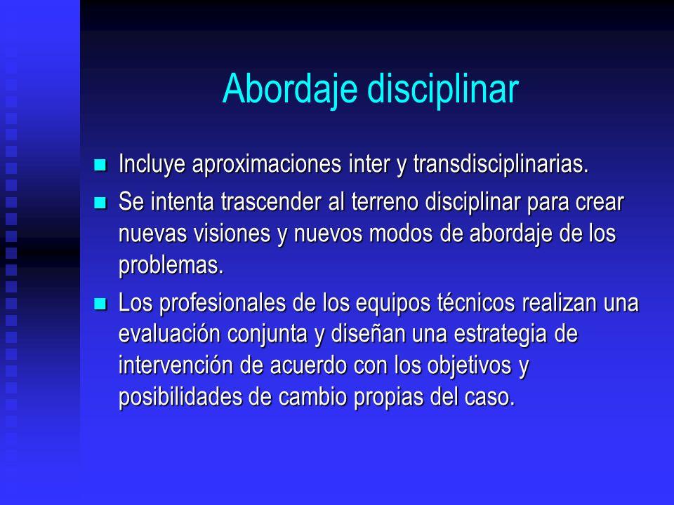 Abordaje disciplinar Incluye aproximaciones inter y transdisciplinarias.