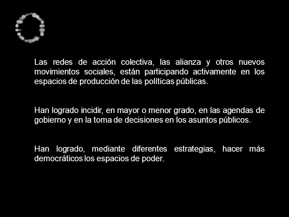 Las redes de acción colectiva, las alianza y otros nuevos movimientos sociales, están participando activamente en los espacios de producción de las políticas públicas.