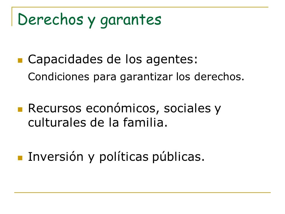 Derechos y garantes Capacidades de los agentes: