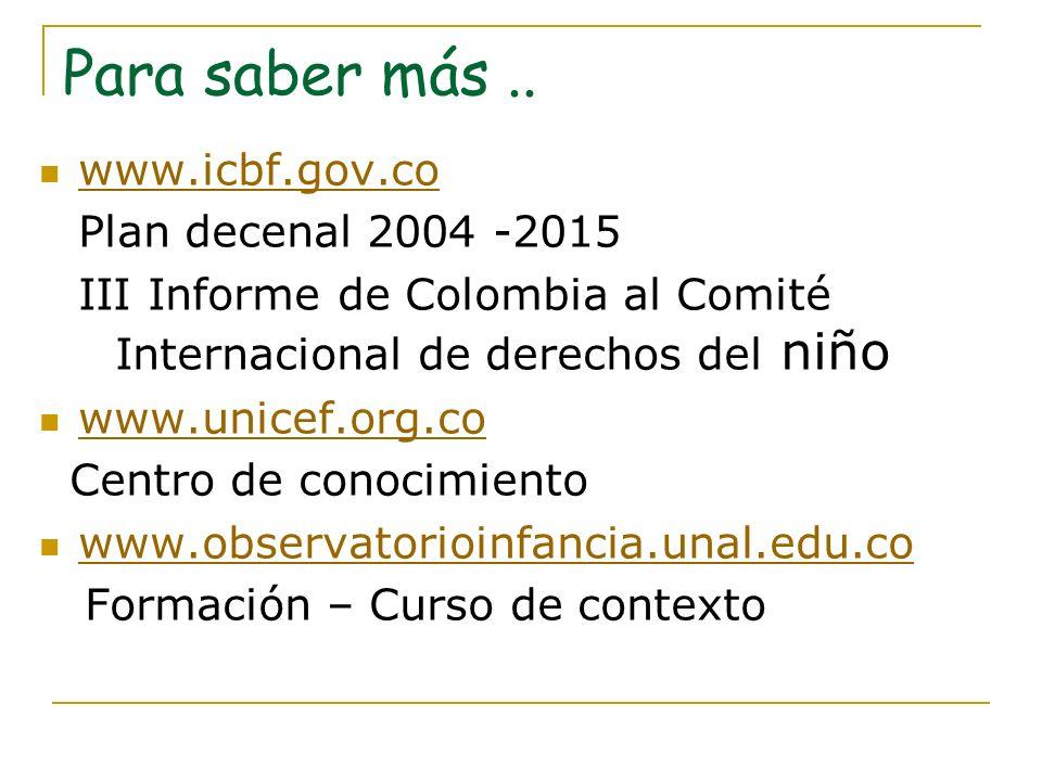 Para saber más .. www.icbf.gov.co Plan decenal 2004 -2015