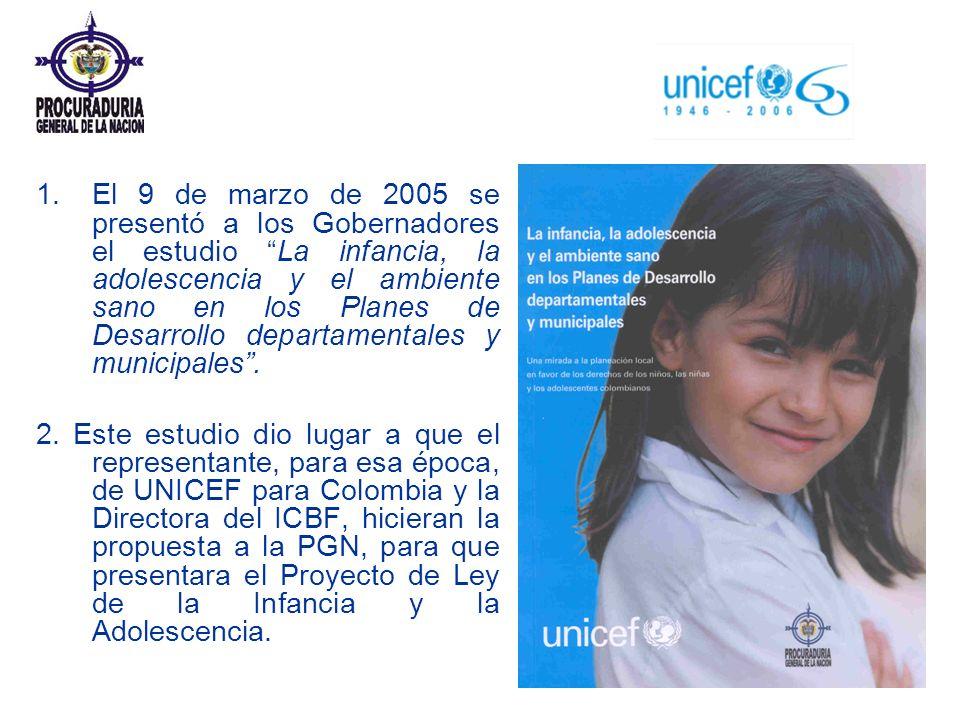 1. El 9 de marzo de 2005 se presentó a los Gobernadores el estudio La infancia, la adolescencia y el ambiente sano en los Planes de Desarrollo departamentales y municipales .