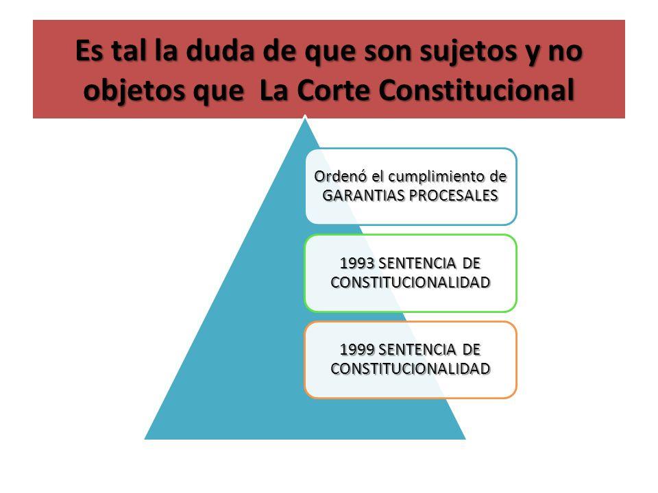 Es tal la duda de que son sujetos y no objetos que La Corte Constitucional