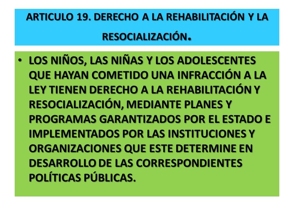 Articulo 19. Derecho a la rehabilitación y la resocialización.