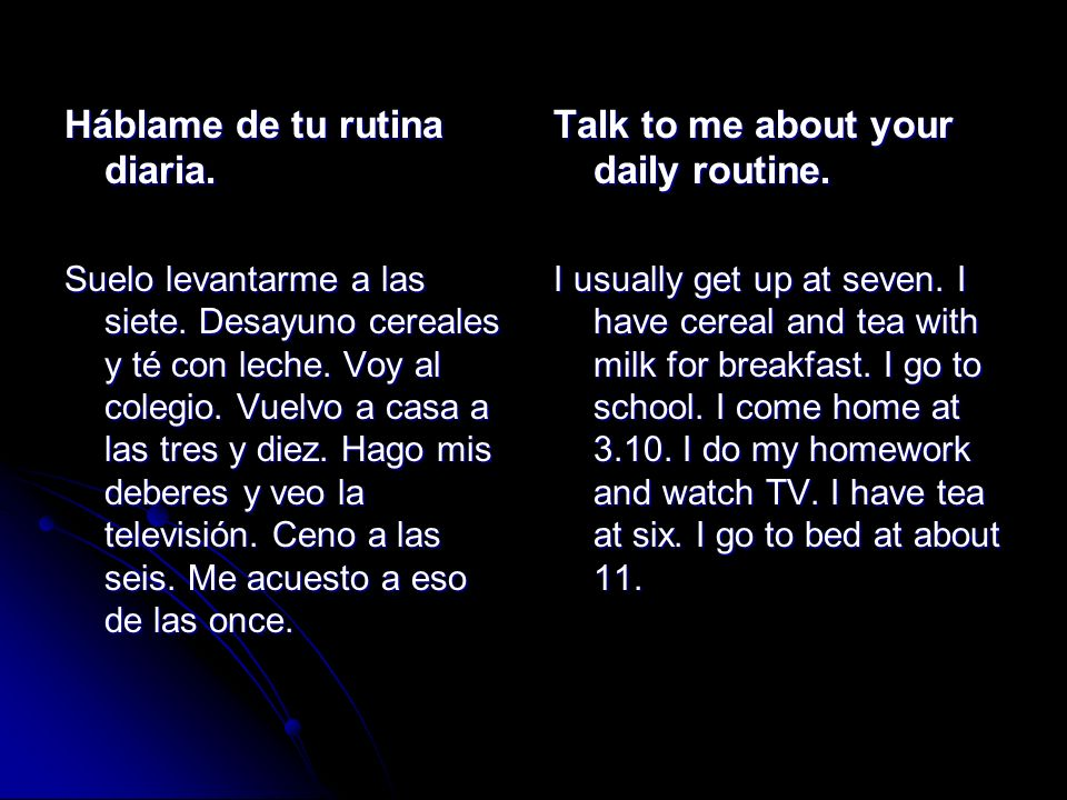Háblame de tu rutina diaria. Talk to me about your daily routine.
