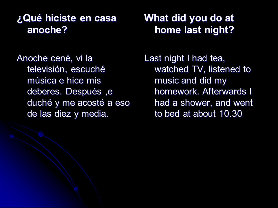 ¿Qué hiciste en casa anoche What did you do at home last night