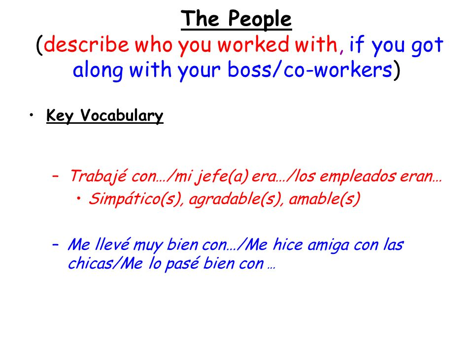 The People (describe who you worked with, if you got along with your boss/co-workers)