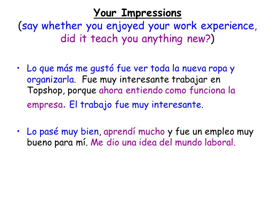 Your Impressions (say whether you enjoyed your work experience, did it teach you anything new )