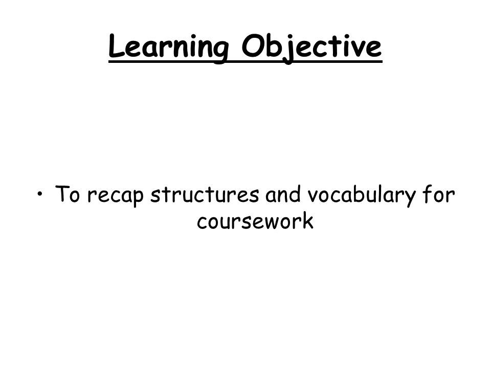 To recap structures and vocabulary for coursework