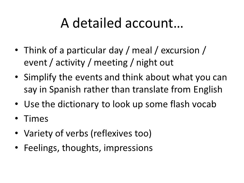 A detailed account… Think of a particular day / meal / excursion / event / activity / meeting / night out.