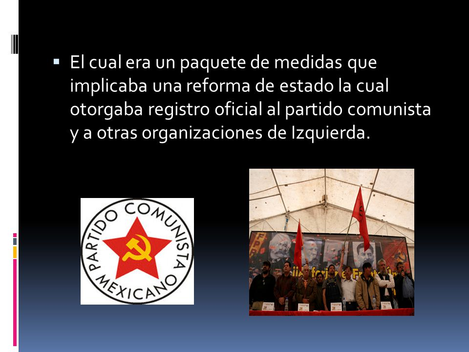 El cual era un paquete de medidas que implicaba una reforma de estado la cual otorgaba registro oficial al partido comunista y a otras organizaciones de Izquierda.