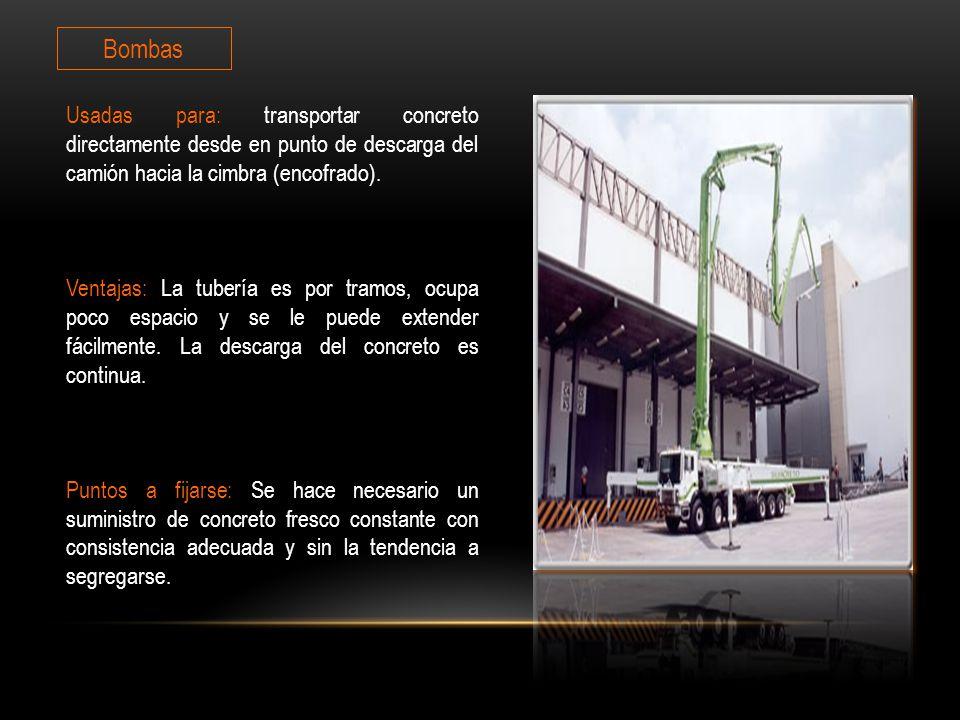 Bombas Usadas para: transportar concreto directamente desde en punto de descarga del camión hacia la cimbra (encofrado).