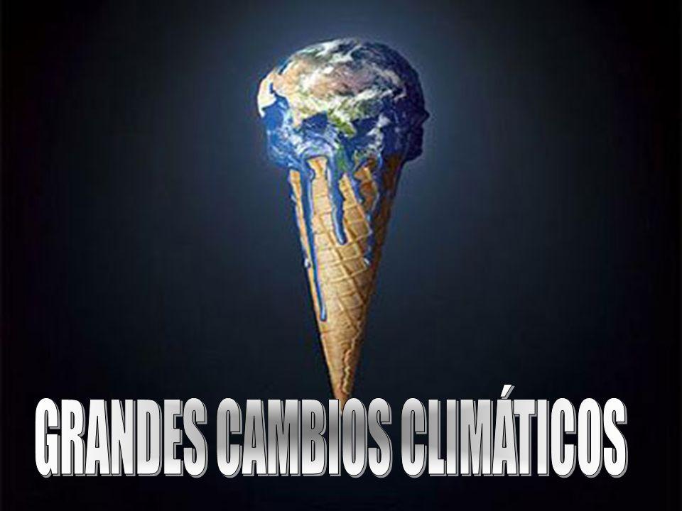GRANDES CAMBIOS CLIMÁTICOS