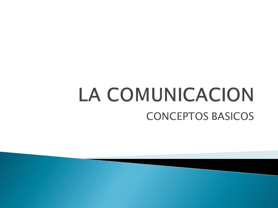 LA COMUNICACION CONCEPTOS BASICOS