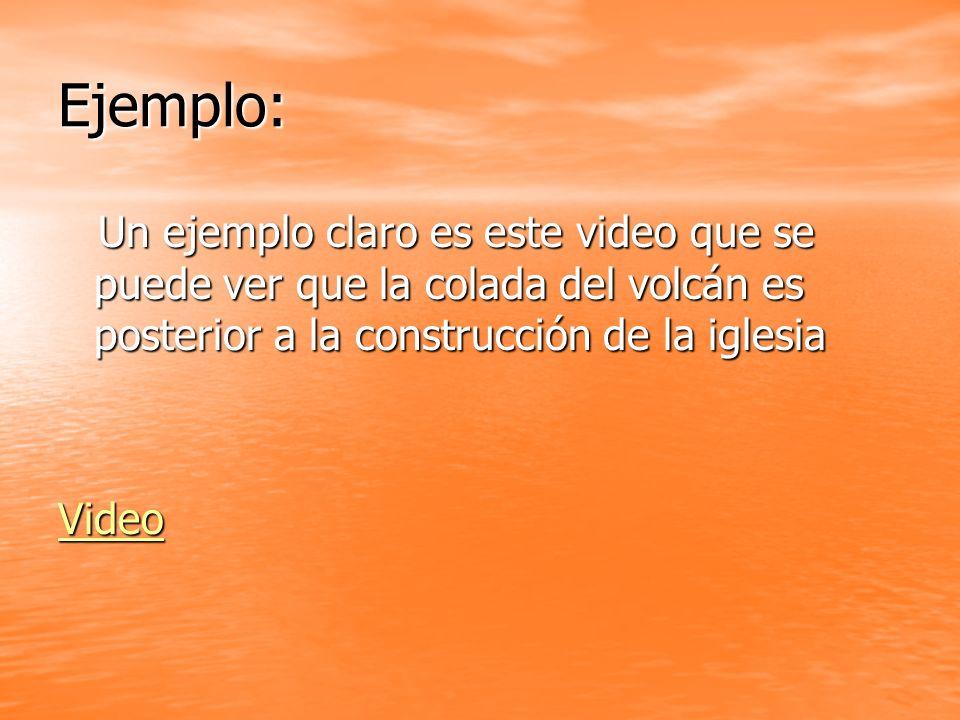 Ejemplo: Un ejemplo claro es este video que se puede ver que la colada del volcán es posterior a la construcción de la iglesia.