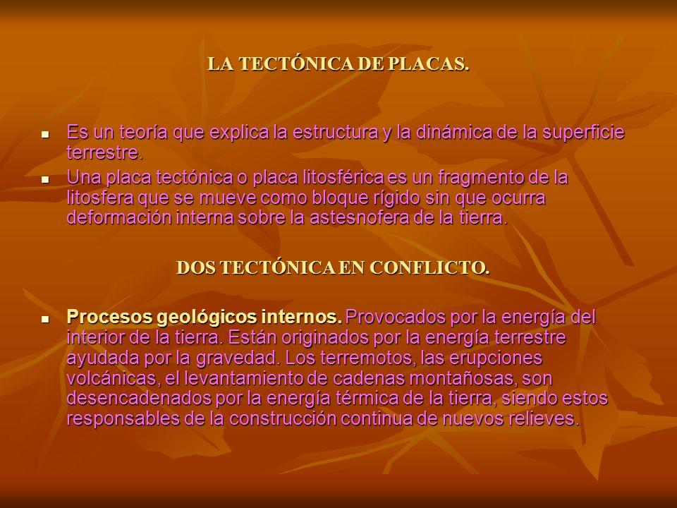 LA TECTÓNICA DE PLACAS. Es un teoría que explica la estructura y la dinámica de la superficie terrestre.