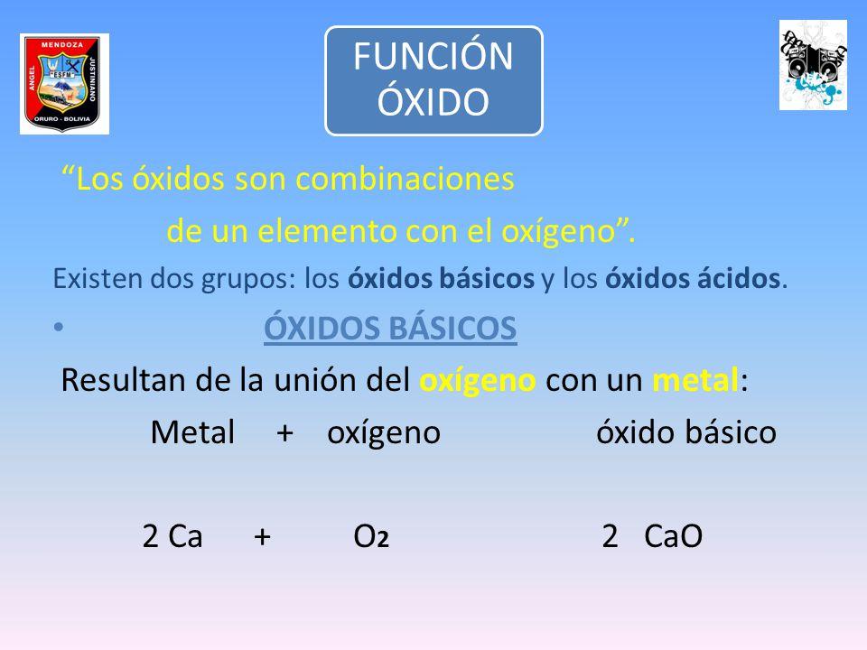 Los óxidos son combinaciones de un elemento con el oxígeno .