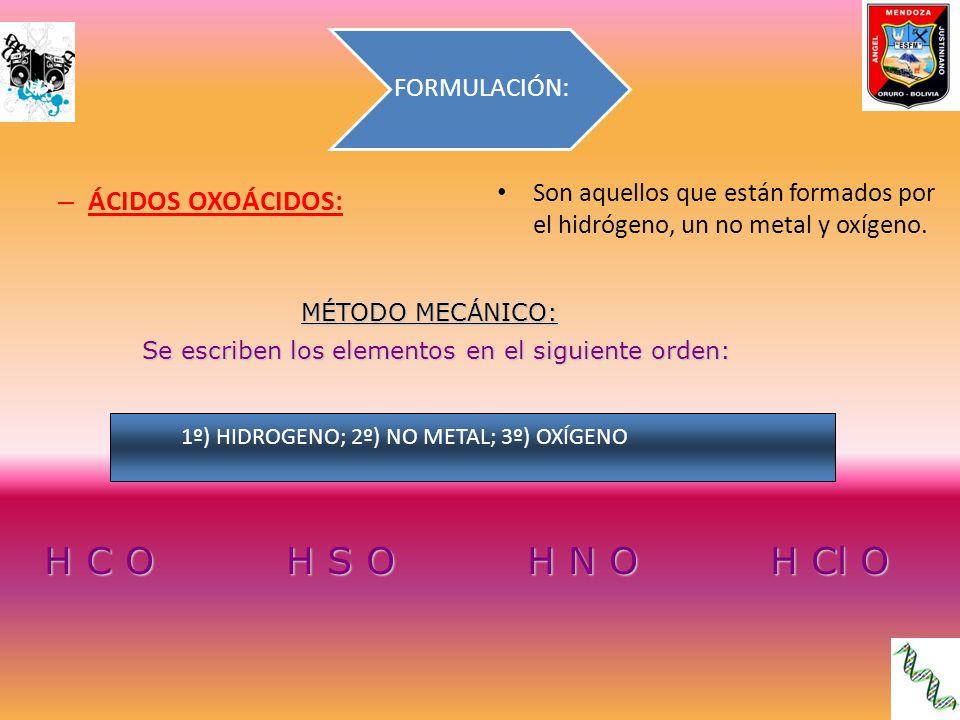 FORMULACIÓN: Son aquellos que están formados por el hidrógeno, un no metal y oxígeno. ÁCIDOS OXOÁCIDOS: