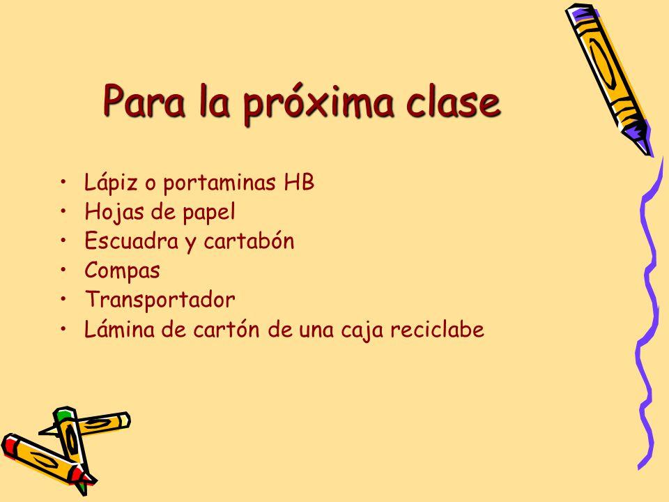 Para la próxima clase Lápiz o portaminas HB Hojas de papel