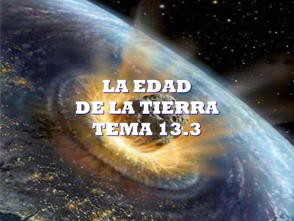 LA EDAD DE LA TIERRA TEMA 13.3