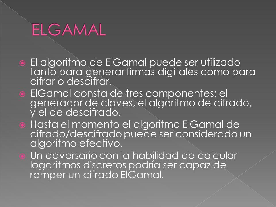 ELGAMAL El algoritmo de ElGamal puede ser utilizado tanto para generar firmas digitales como para cifrar o descifrar.