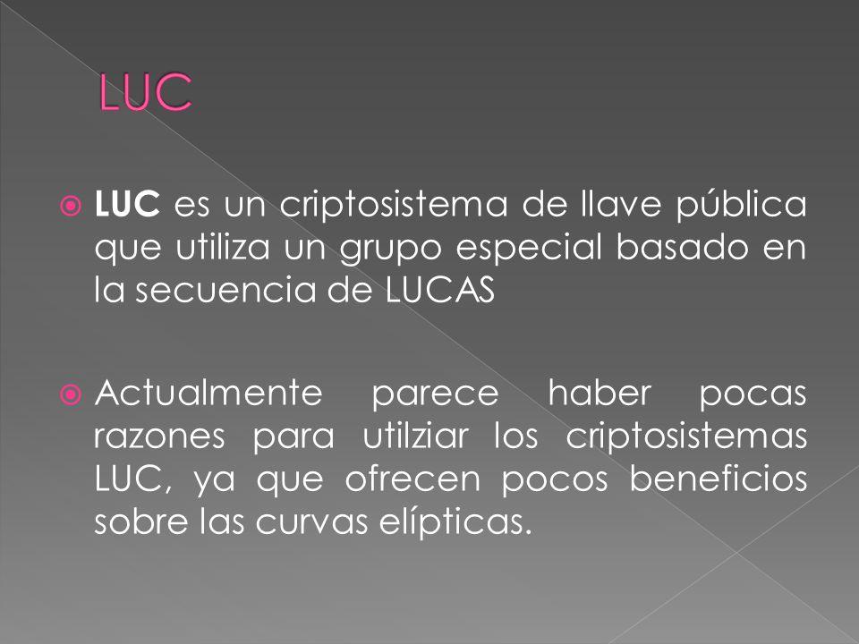 LUC LUC es un criptosistema de llave pública que utiliza un grupo especial basado en la secuencia de LUCAS.
