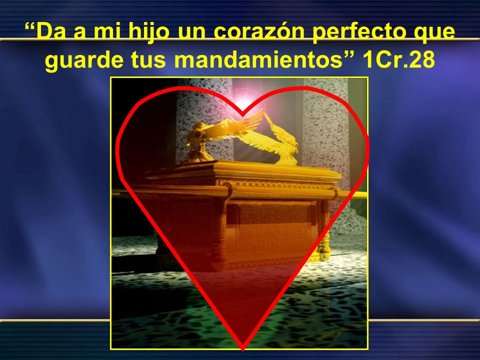 Da a mi hijo un corazón perfecto que guarde tus mandamientos 1Cr.28