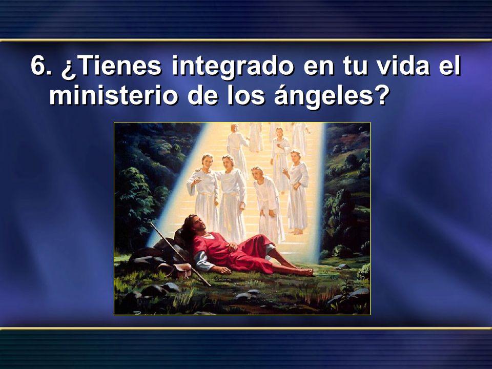 6. ¿Tienes integrado en tu vida el ministerio de los ángeles