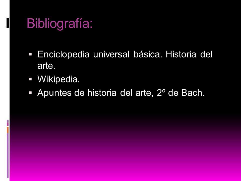 Bibliografía: Enciclopedia universal básica. Historia del arte.