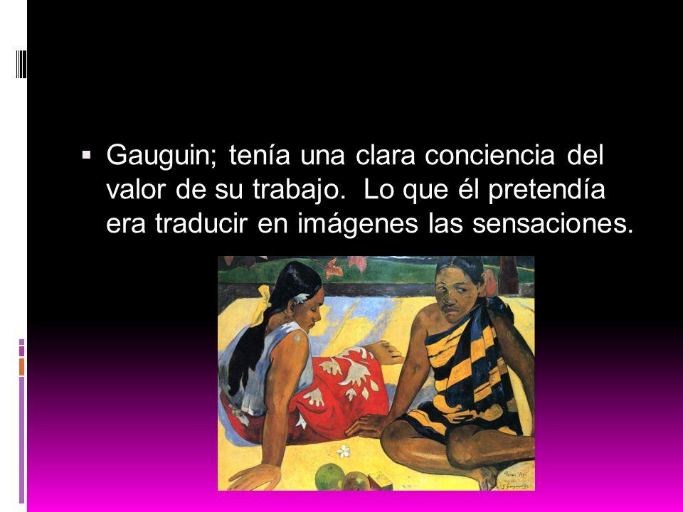 Gauguin; tenía una clara conciencia del valor de su trabajo