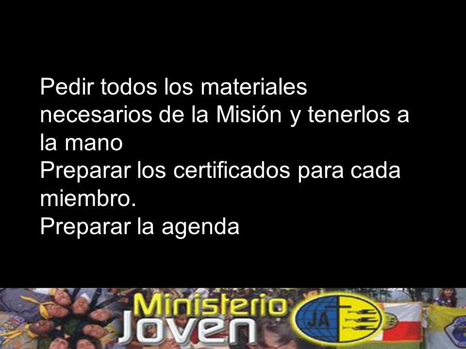 Pedir todos los materiales necesarios de la Misión y tenerlos a la mano Preparar los certificados para cada miembro.