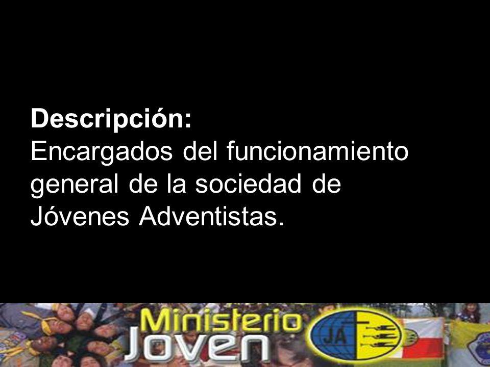 Descripción: Encargados del funcionamiento general de la sociedad de Jóvenes Adventistas.