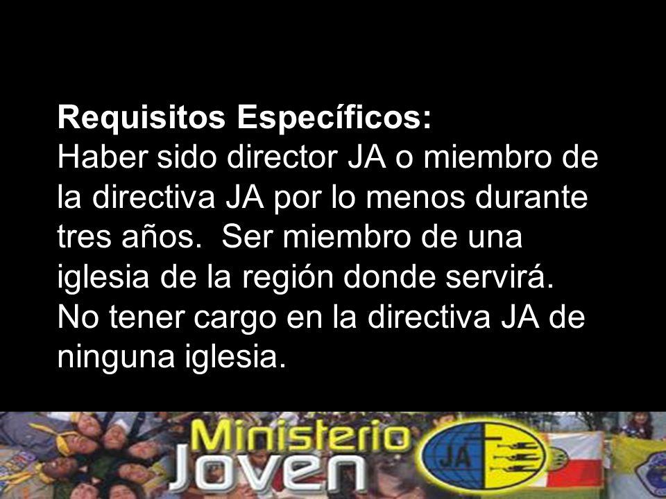 Requisitos Específicos: Haber sido director JA o miembro de la directiva JA por lo menos durante tres años.