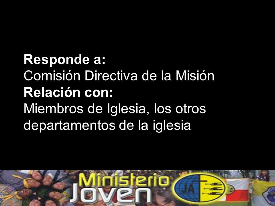 Responde a: Comisión Directiva de la Misión Relación con: Miembros de Iglesia, los otros departamentos de la iglesia