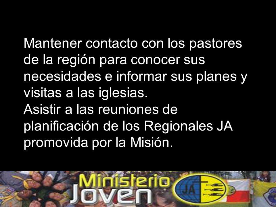 Mantener contacto con los pastores de la región para conocer sus necesidades e informar sus planes y visitas a las iglesias.