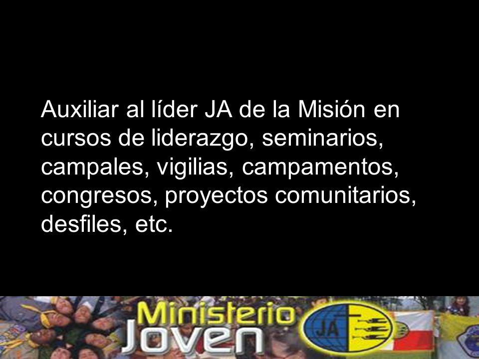 Auxiliar al líder JA de la Misión en cursos de liderazgo, seminarios, campales, vigilias, campamentos, congresos, proyectos comunitarios, desfiles, etc.