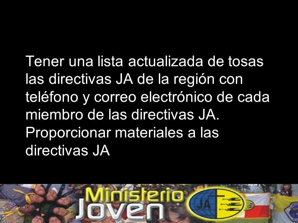 Tener una lista actualizada de tosas las directivas JA de la región con teléfono y correo electrónico de cada miembro de las directivas JA.