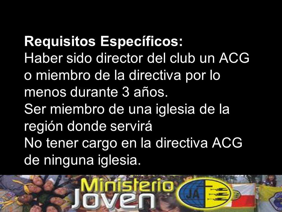 Requisitos Específicos: Haber sido director del club un ACG o miembro de la directiva por lo menos durante 3 años.