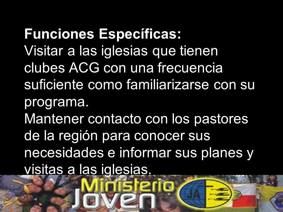 Funciones Específicas: Visitar a las iglesias que tienen clubes ACG con una frecuencia suficiente como familiarizarse con su programa.