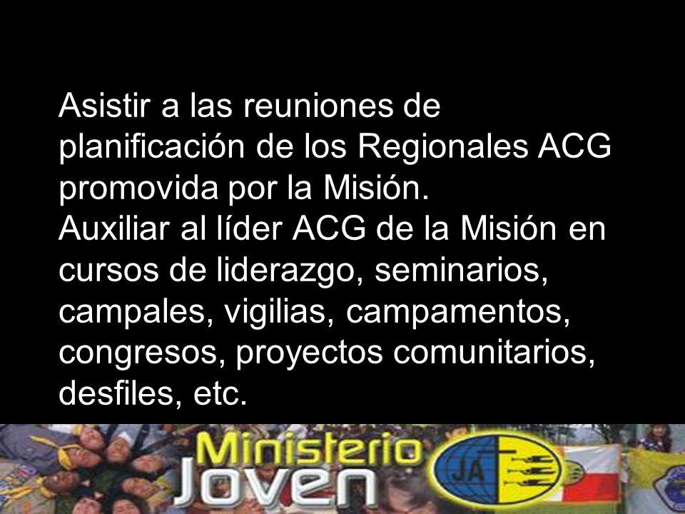 Asistir a las reuniones de planificación de los Regionales ACG promovida por la Misión.