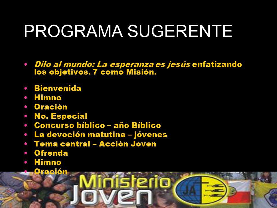 PROGRAMA SUGERENTE Dilo al mundo: La esperanza es jesús enfatizando los objetivos. 7 como Misión. Bienvenida.