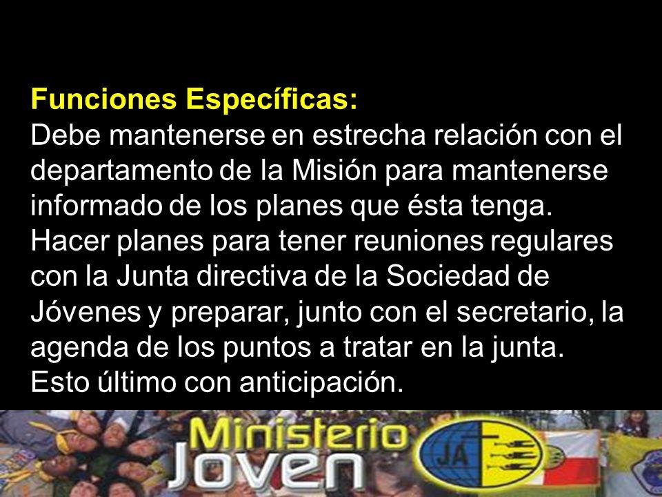 Funciones Específicas: Debe mantenerse en estrecha relación con el departamento de la Misión para mantenerse informado de los planes que ésta tenga.