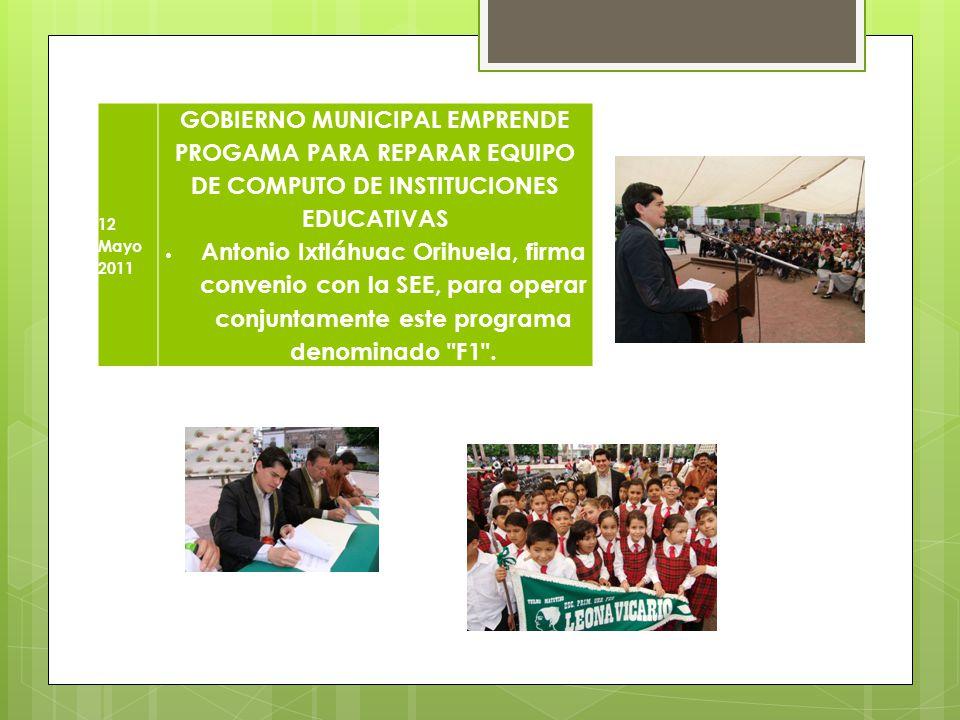 12 Mayo 2011 GOBIERNO MUNICIPAL EMPRENDE PROGAMA PARA REPARAR EQUIPO DE COMPUTO DE INSTITUCIONES EDUCATIVAS.