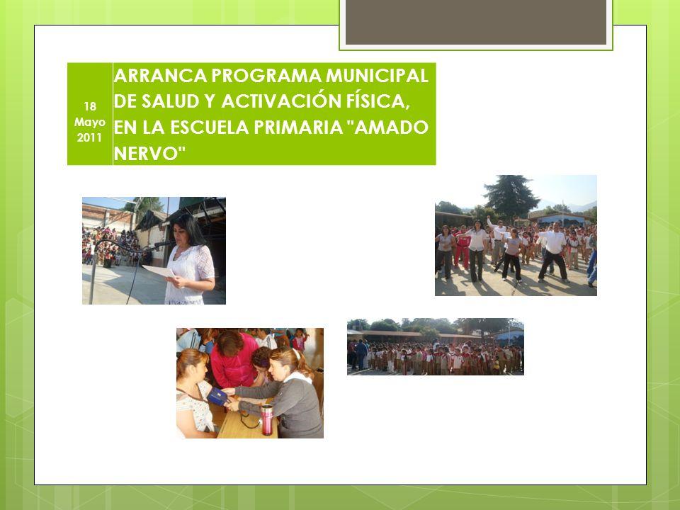 18 Mayo 2011 ARRANCA PROGRAMA MUNICIPAL DE SALUD Y ACTIVACIÓN FÍSICA, EN LA ESCUELA PRIMARIA AMADO NERVO