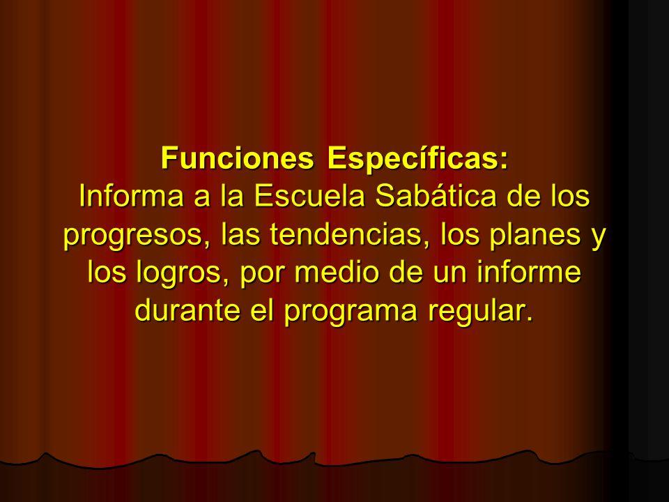 Funciones Específicas: Informa a la Escuela Sabática de los progresos, las tendencias, los planes y los logros, por medio de un informe durante el programa regular.